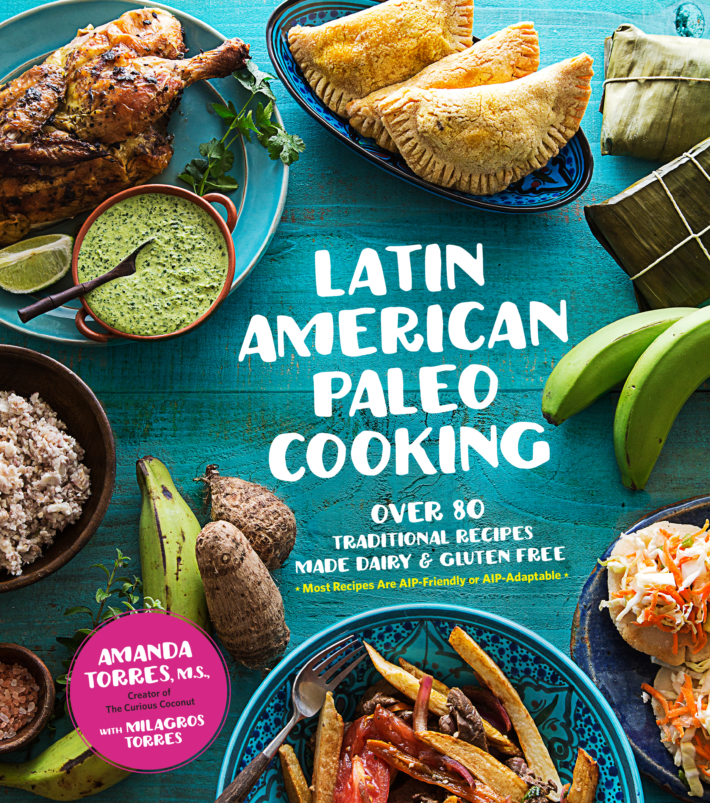 Latin American Paleo Cooking by Amanda Torres with Milagros Torres