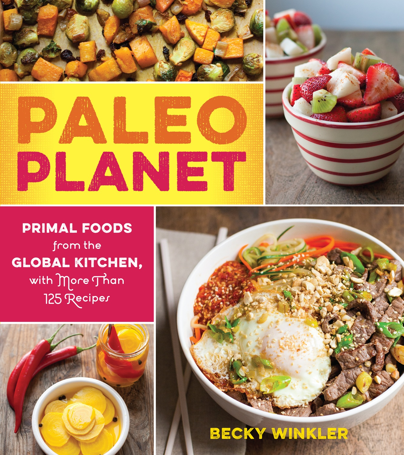 Paleo Planet: Primal Foods from The Global Kitchen, with More Than 125 Recipes